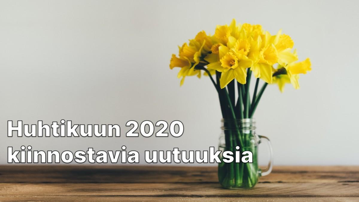 Huhtikuun 2020 kiinnostavia uutuuksia